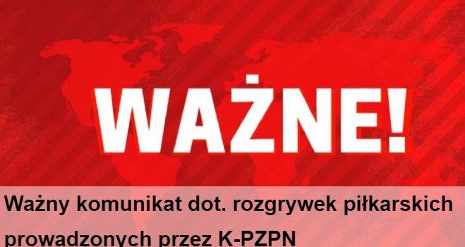 Ważny komunikat dot. rozgrywek piłkarskich prowadzonych przez K-PZPN